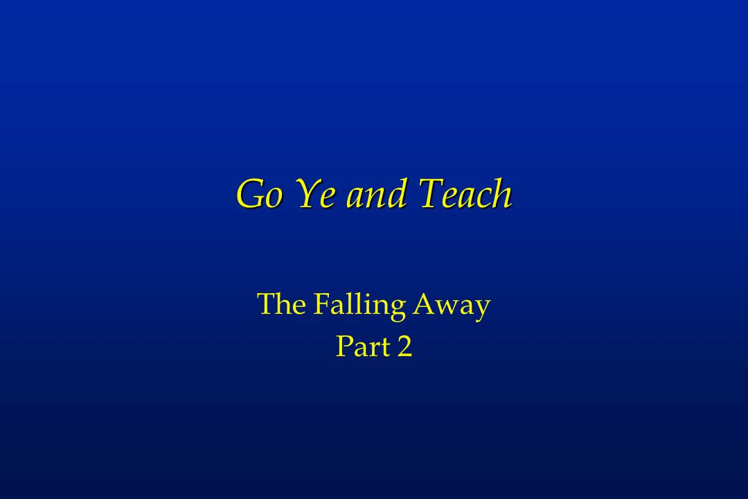 Go Ye and Teach The Falling Away Part 2
