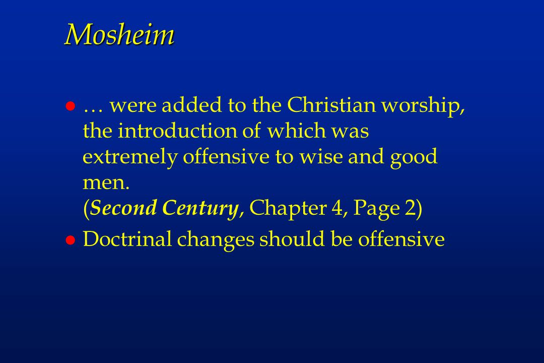 Mosheim l … were added to the Christian worship, the introduction of which was extremely offensive to wise and good men.