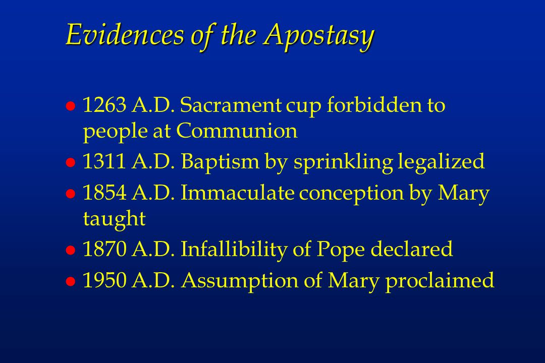 Evidences of the Apostasy l 1263 A.D. Sacrament cup forbidden to people at Communion l 1311 A.D.