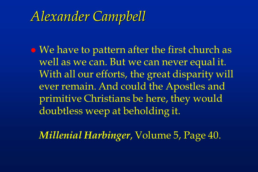 Alexander Campbell l We have to pattern after the first church as well as we can.