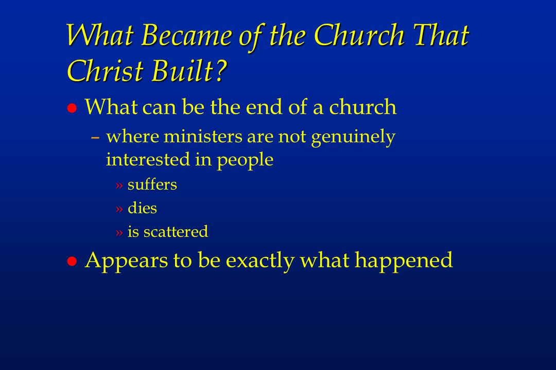 What Became of the Church That Christ Built.