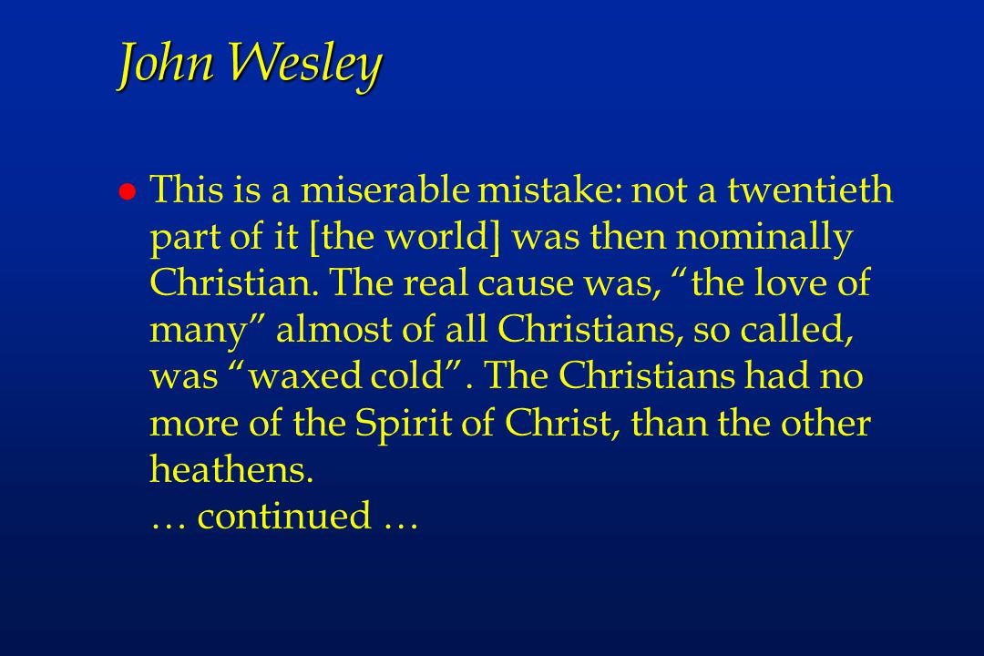 John Wesley l This is a miserable mistake: not a twentieth part of it [the world] was then nominally Christian.