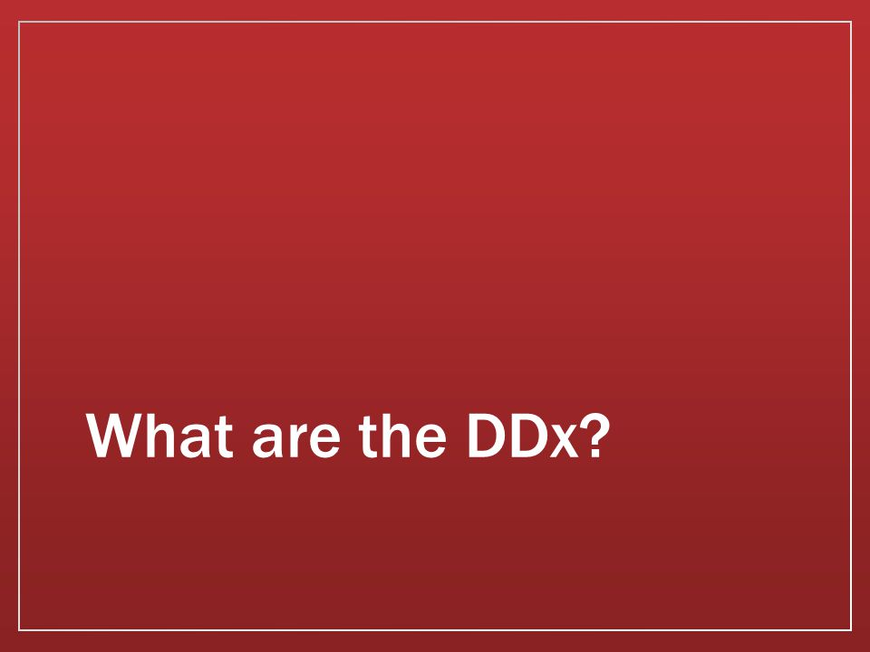 What are the DDx?