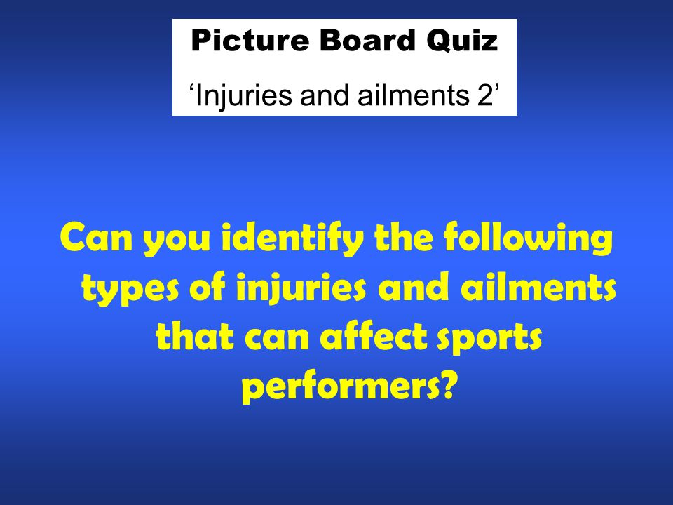 Can you identify the following types of injuries and ailments that can affect sports performers? Picture Board Quiz 'Injuries and ailments 2'