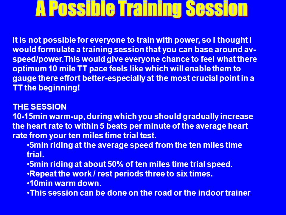 Coggan s Power Training Levels Threshold Power = 300 watts Purpose% of FTPWatts 1Active Recovery<55%165w Taking your bike for a walk.