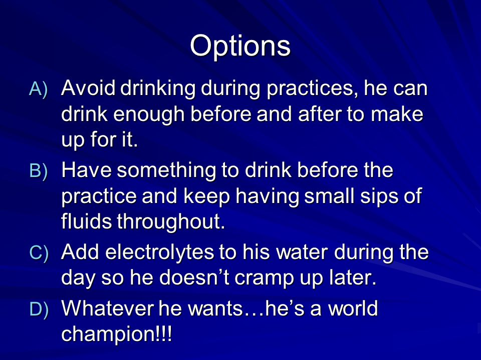 Question #4 Patrick finds that if he drinks during his practices he gets stomach cramps.