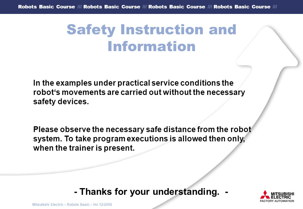 Mitsubishi Electric – Robots Basic – Ho 12/2006 Robots Basic Course /// Robots Basic Course /// Robots Basic Course /// Robots Basic Course /// 6.2 Commands (3) Special features : Apostrophe (´) In a robot program comment lines are marked by an apostrophe.