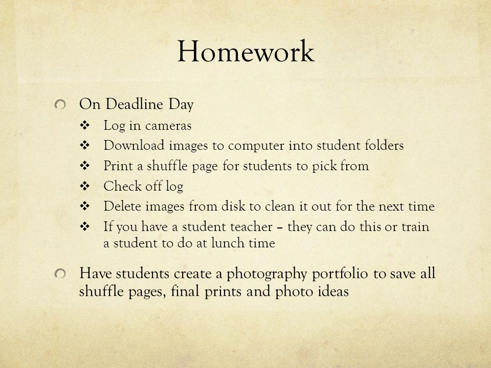 Homework On Deadline Day  Log in cameras  Download images to computer into student folders  Print a shuffle page for students to pick from  Check