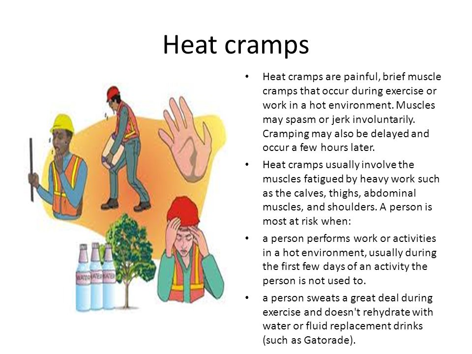 Hot-Weather Risks Overexertion- over working the body Heat cramps- muscle spasm that are the result of the loss of large amounts of salt and water through perspiration.