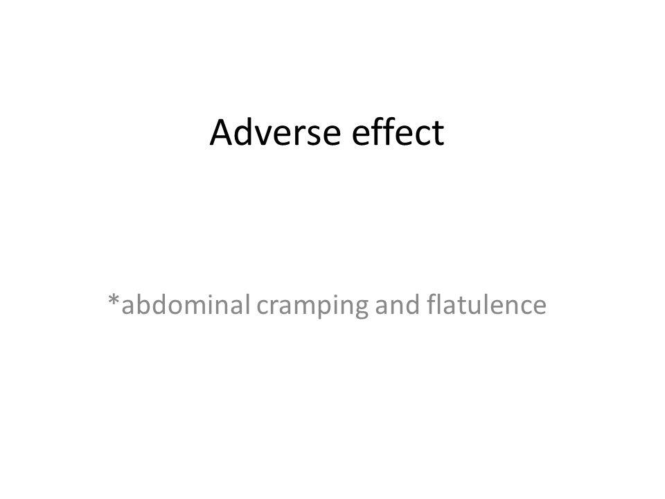 Adverse effect *abdominal cramping and flatulence