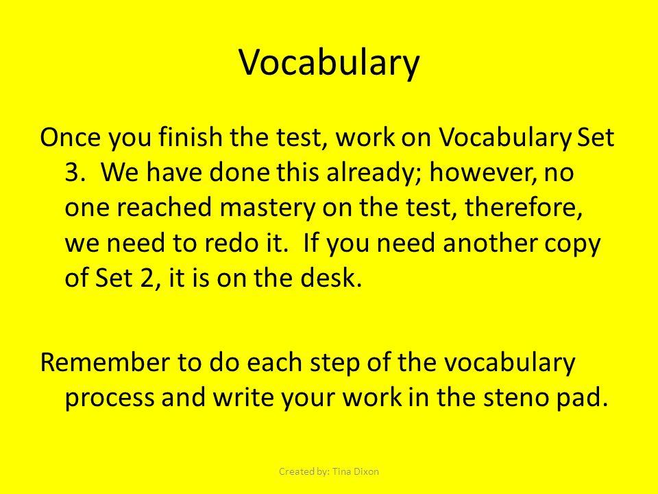 Vocabulary Once you finish the test, work on Vocabulary Set 3.