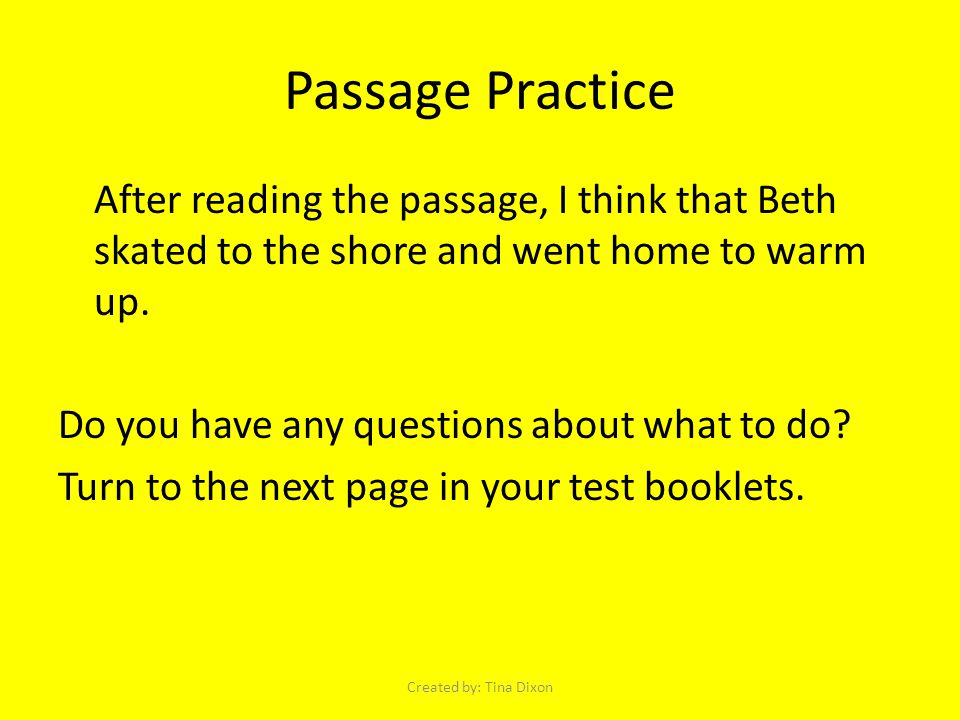 Passage Practice After reading the passage, I think that Beth skated to the shore and went home to warm up.