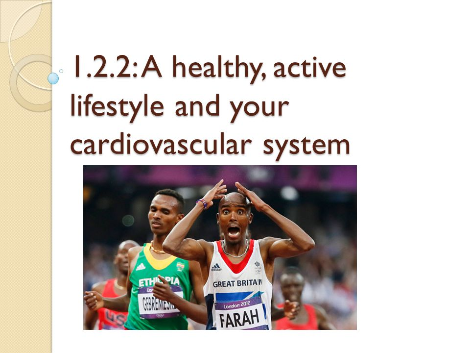 1.2.2: A healthy, active lifestyle and your cardiovascular system