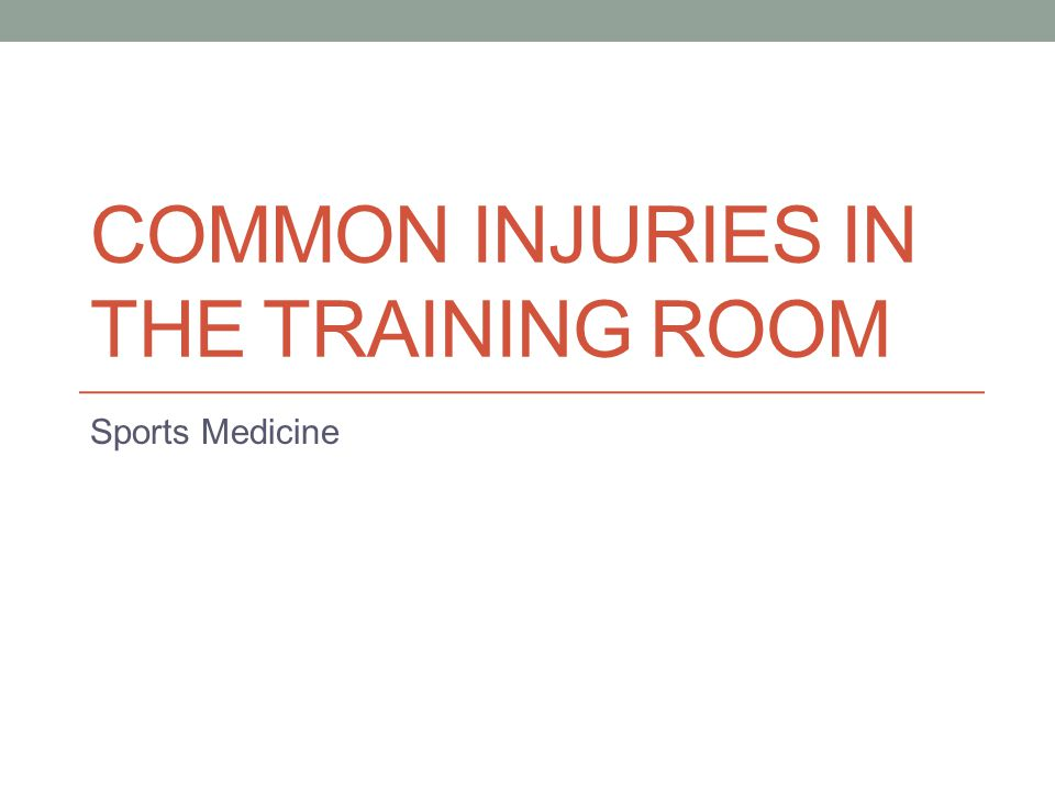 COMMON INJURIES IN THE TRAINING ROOM Sports Medicine