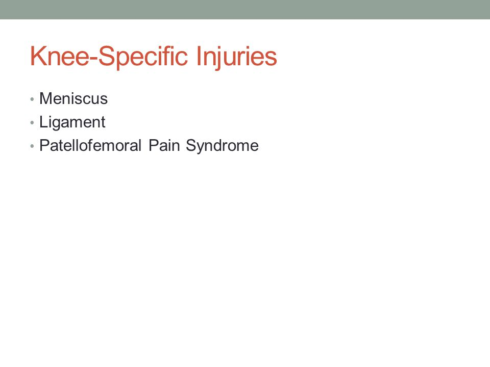 Knee-Specific Injuries Meniscus Ligament Patellofemoral Pain Syndrome