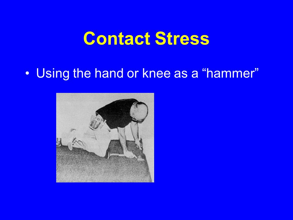 "Contact Stress Using the hand or knee as a ""hammer"""