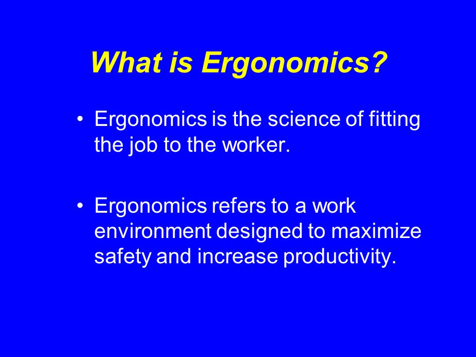 Ergonomic Risk Factors for Backs Handling excessive weight/force Load size Frequency of lifting Grip consideration Poor physical condition