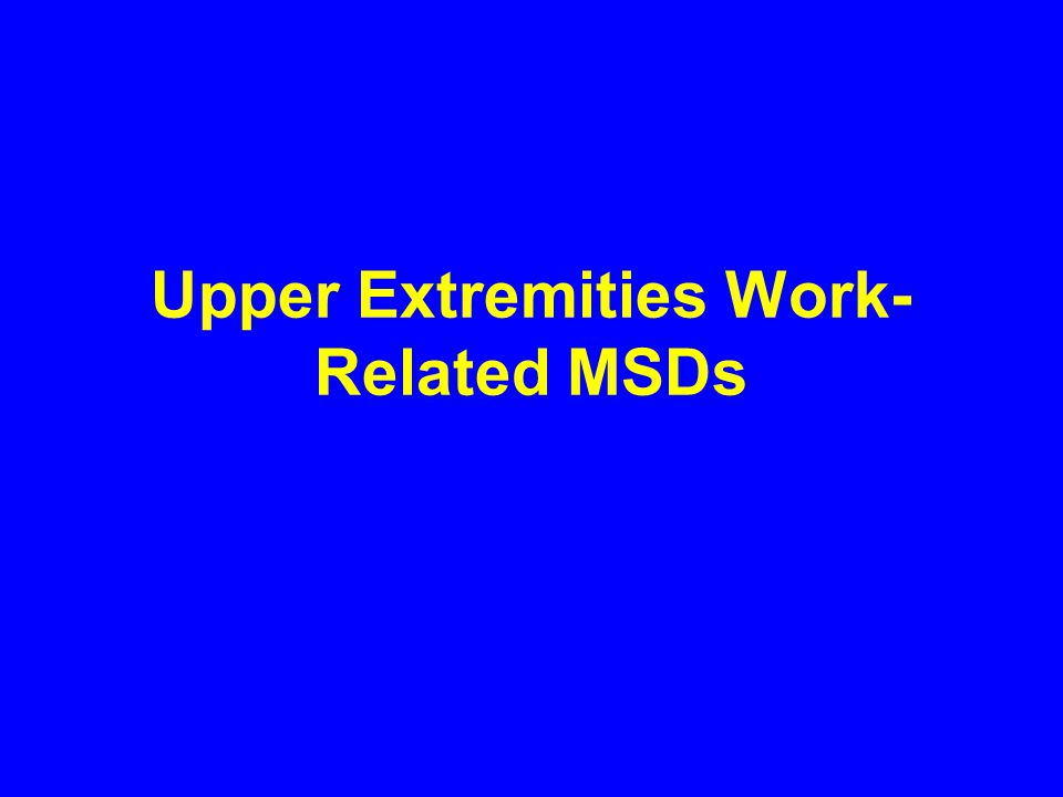 Upper Extremities Work- Related MSDs