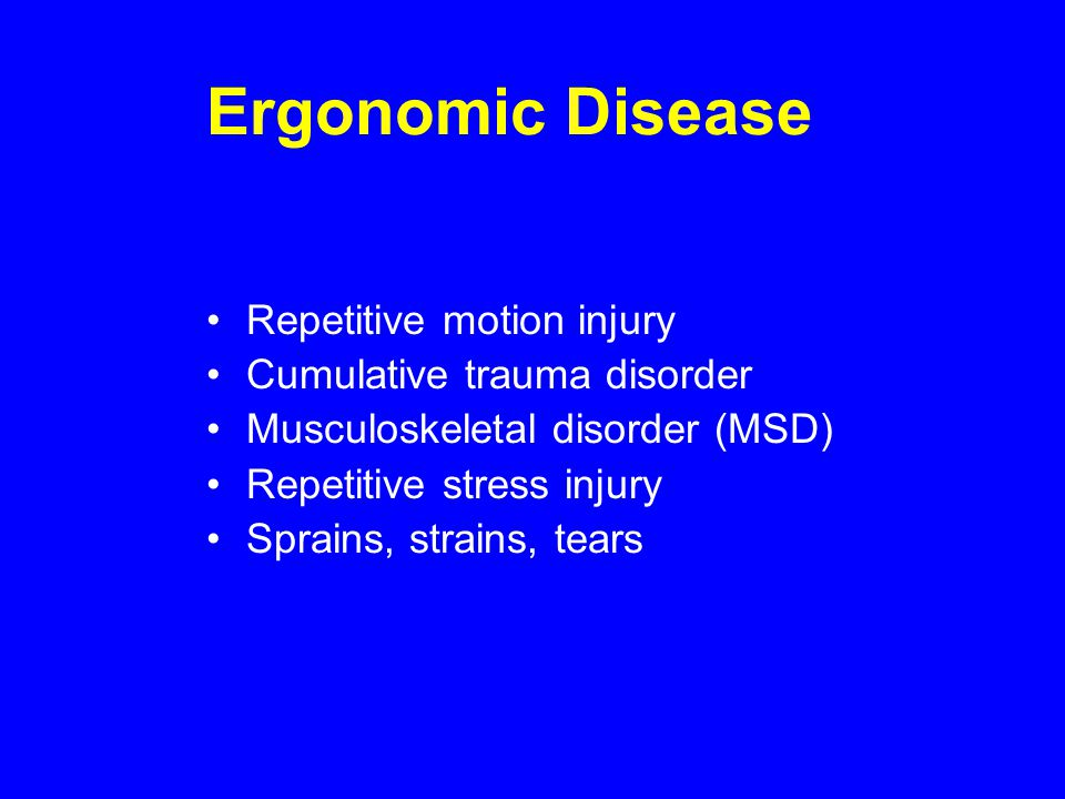 Musculoskeletal Disorders Injuries or disorders of: –muscles –tendons –ligaments –nerves (compression or entrapment) –spinal discs –joints and cartilage
