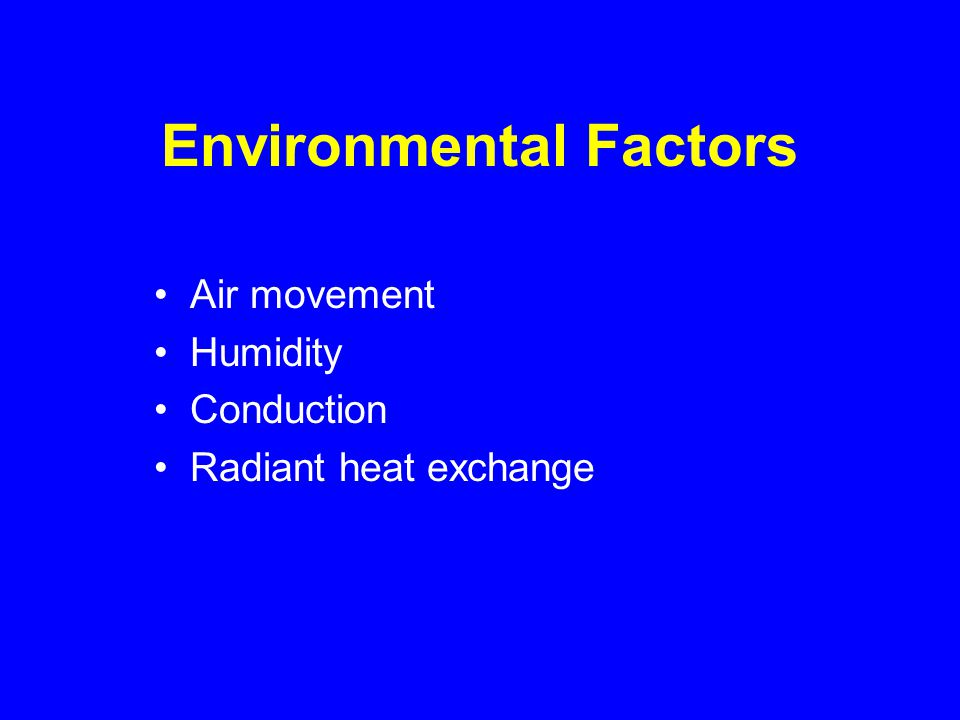 Environmental Factors Air movement Humidity Conduction Radiant heat exchange