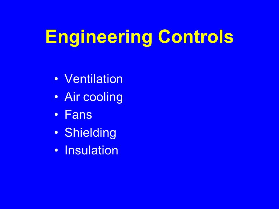 Engineering Controls Ventilation Air cooling Fans Shielding Insulation