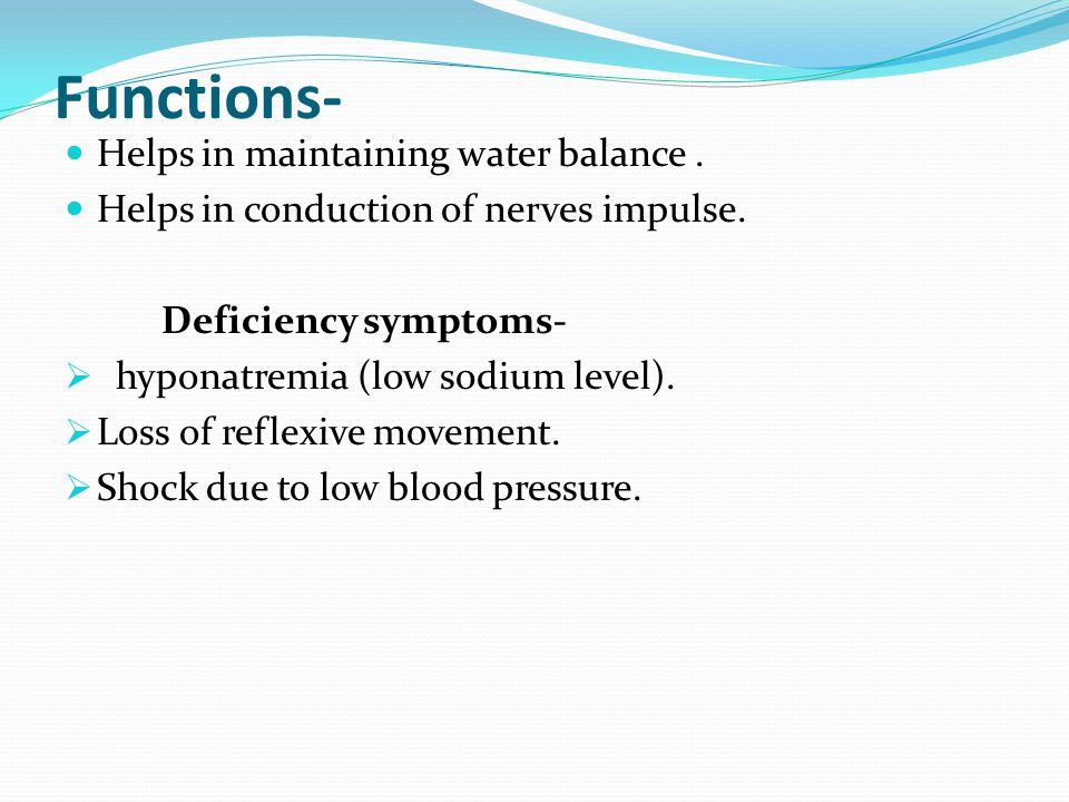 Functions- Helps in maintaining water balance. Helps in conduction of nerves impulse.