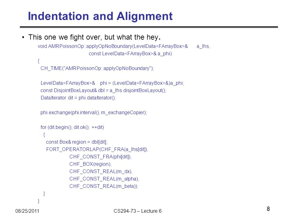 08/25/2011CS294-73 – Lecture 6 Indentation and Alignment This one we fight over, but what the hey.