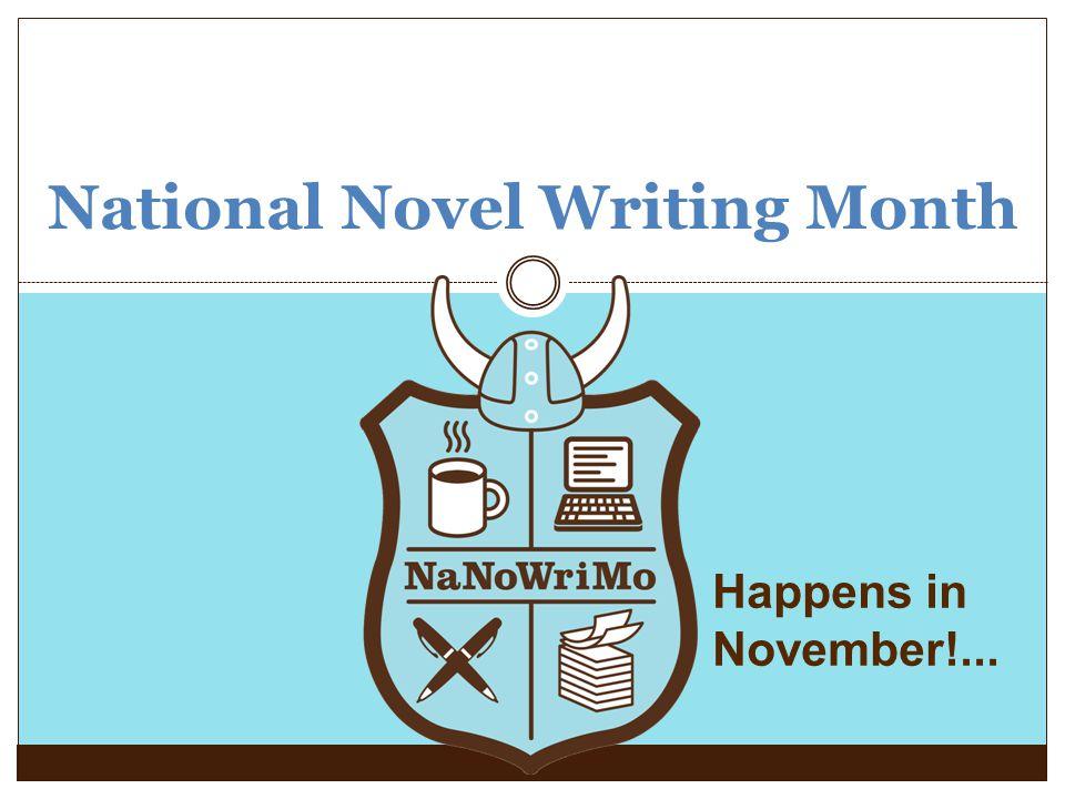 National Novel Writing Month Happens in November!...