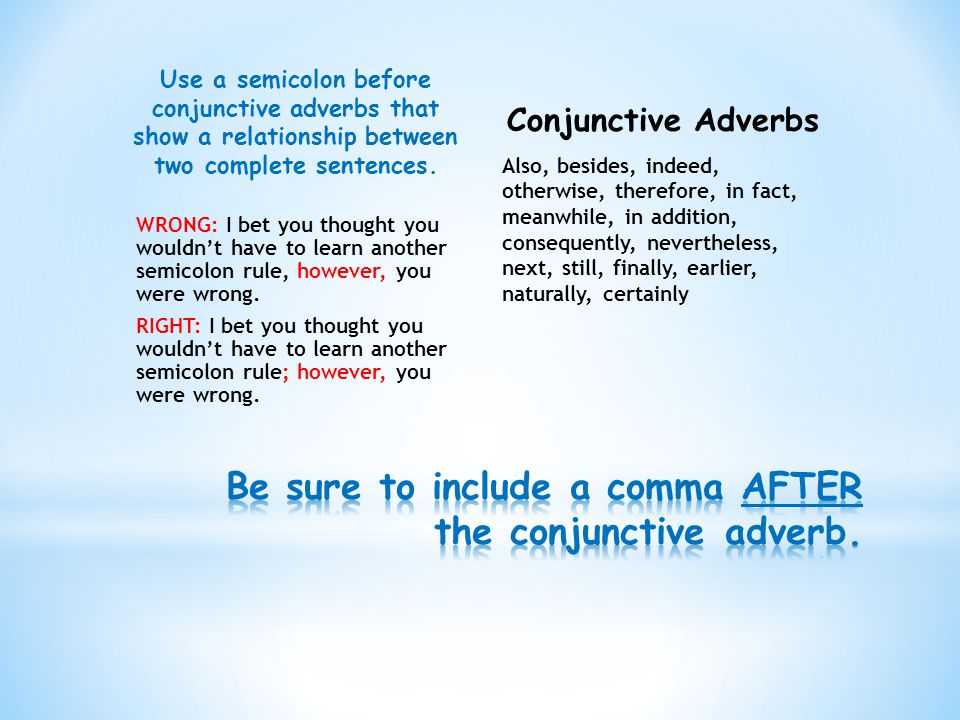 Use a semicolon before conjunctive adverbs that show a relationship between two complete sentences.