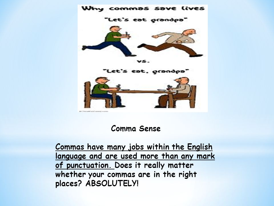 Comma Sense Commas have many jobs within the English language and are used more than any mark of punctuation.