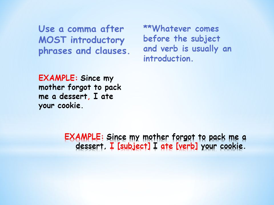 Use a comma after MOST introductory phrases and clauses.
