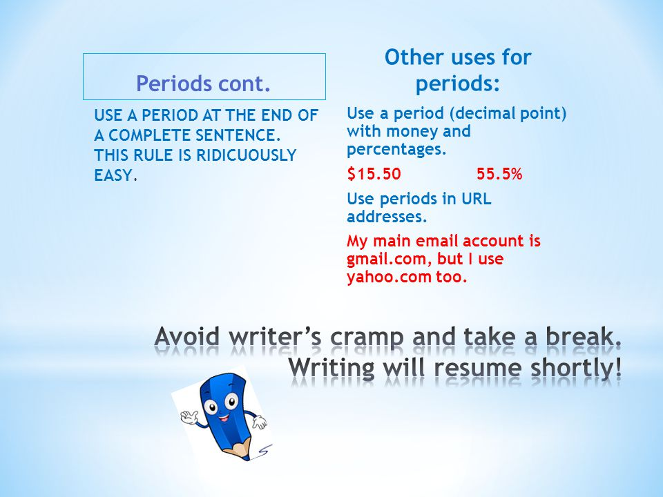 Periods cont. USE A PERIOD AT THE END OF A COMPLETE SENTENCE.