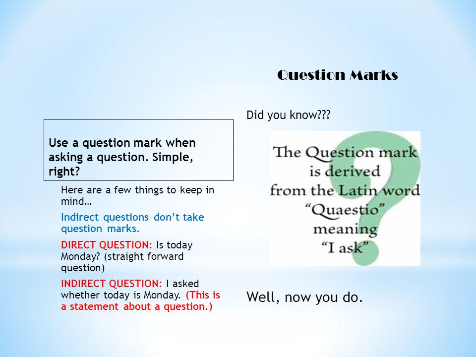 Use a question mark when asking a question. Simple, right.