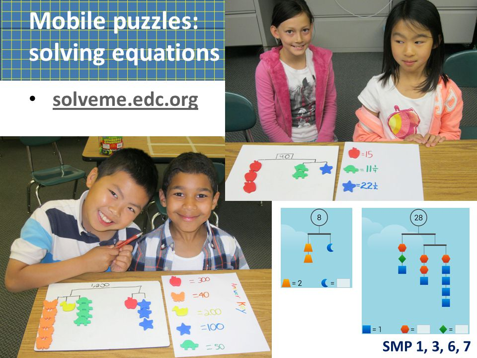 Mobile puzzles: solving equations solveme.edc.org 1 32 61 63 Create your own! SMP 1, 3, 6, 7