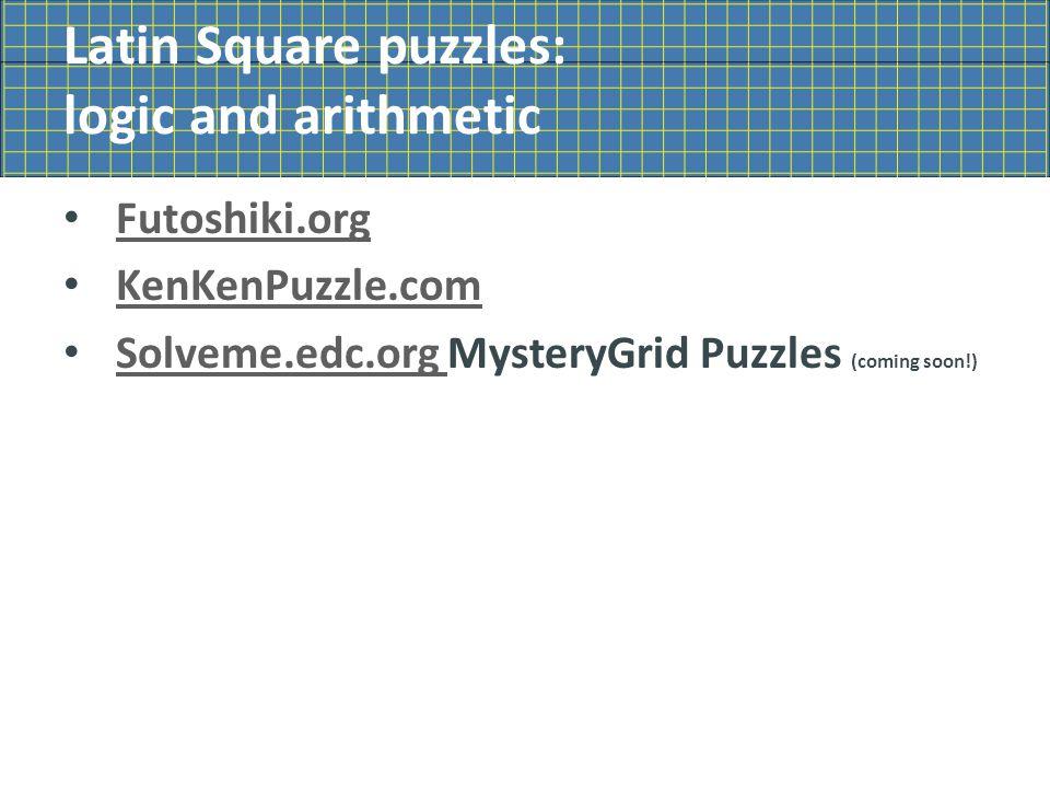 Latin Square puzzles: logic and arithmetic Futoshiki.org KenKenPuzzle.com Solveme.edc.org MysteryGrid Puzzles (coming soon!) Solveme.edc.org