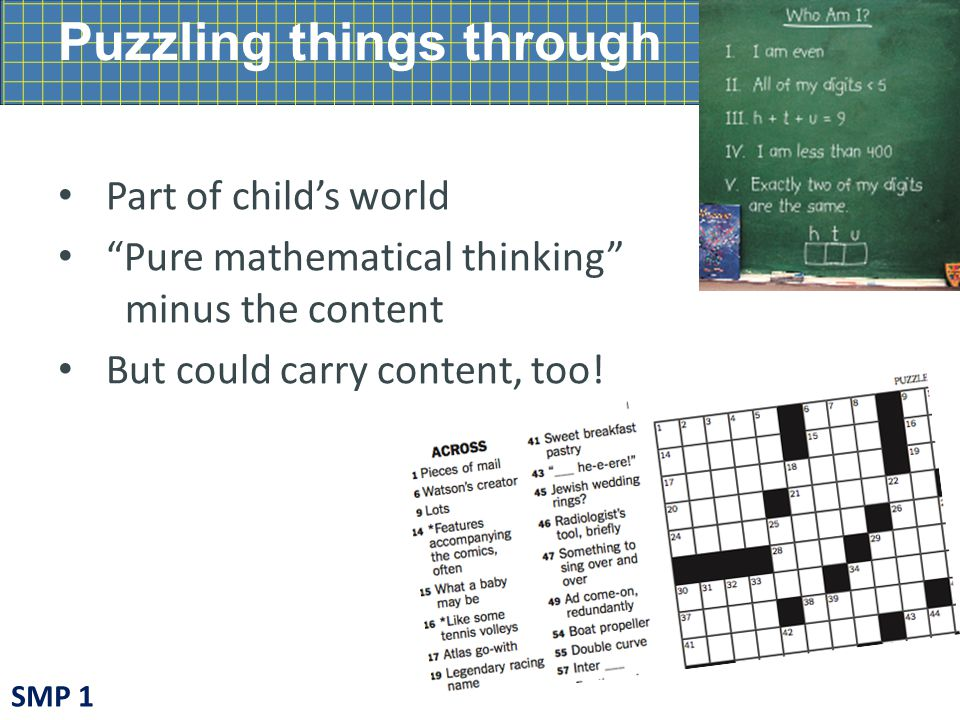 Puzzling things through Part of child's world Pure mathematical thinking minus the content But could carry content, too.