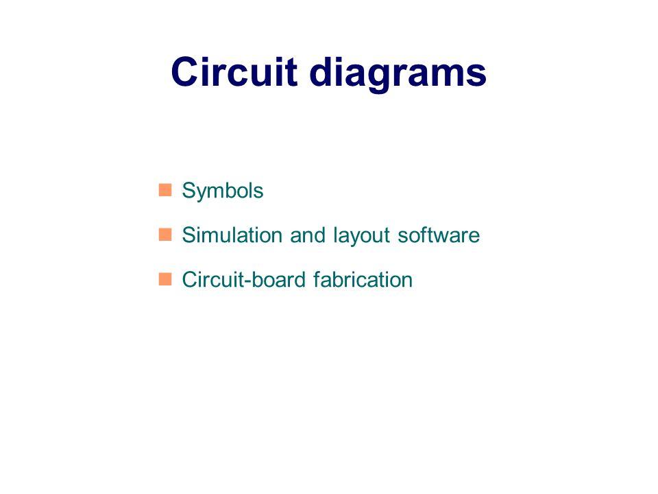 Circuit diagrams Symbols Simulation and layout software Circuit-board fabrication