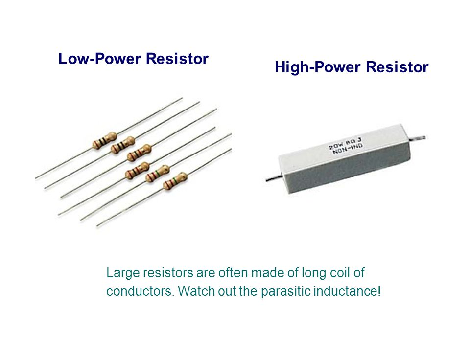 Low-Power Resistor High-Power Resistor Large resistors are often made of long coil of conductors.