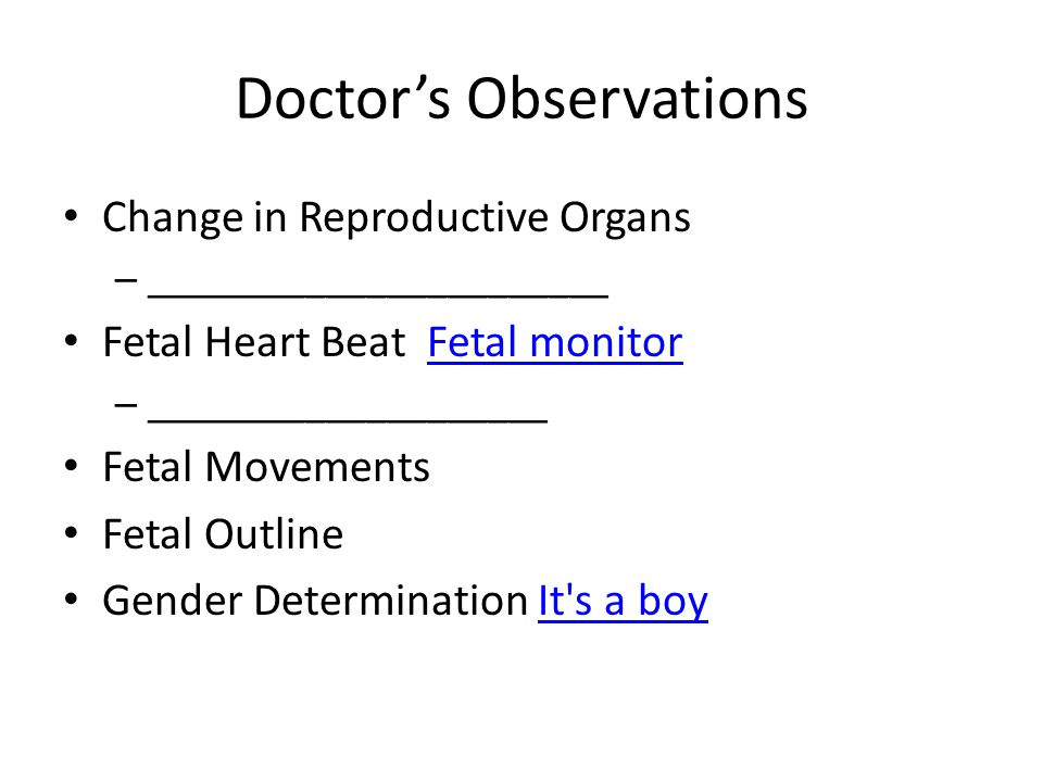 Doctor's Observations Change in Reproductive Organs – _______________________ Fetal Heart Beat Fetal monitorFetal monitor – ____________________ Fetal