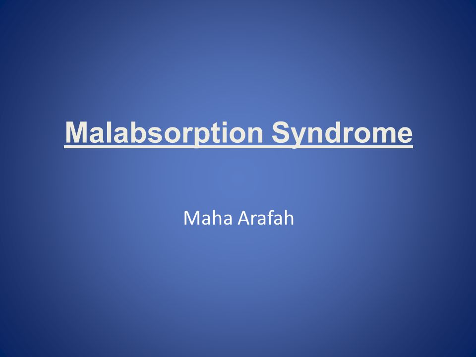 Malabsorption Syndrome Maha Arafah