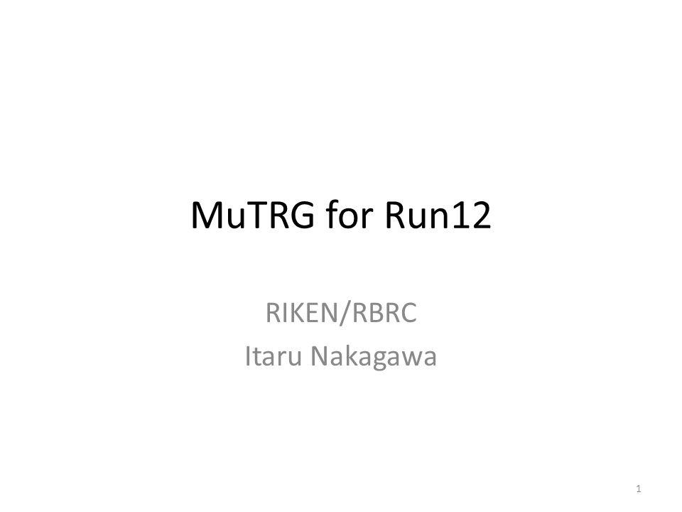 MuTRG for Run12 RIKEN/RBRC Itaru Nakagawa 1