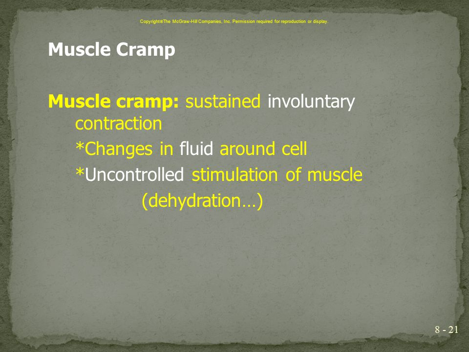 Muscle Cramp Muscle cramp: sustained involuntary contraction *Changes in fluid around cell *Uncontrolled stimulation of muscle (dehydration…) 8 - 21 C