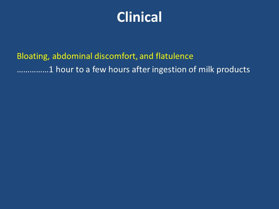 Clinical Bloating, abdominal discomfort, and flatulence ……………1 hour to a few hours after ingestion of milk products