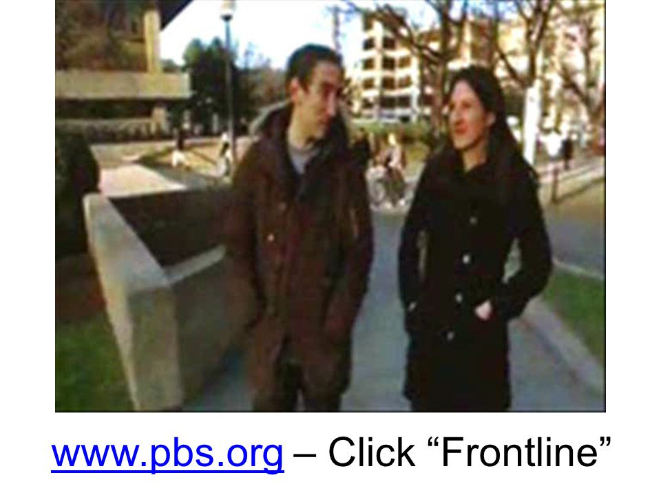 www.pbs.orgwww.pbs.org – Click Frontline