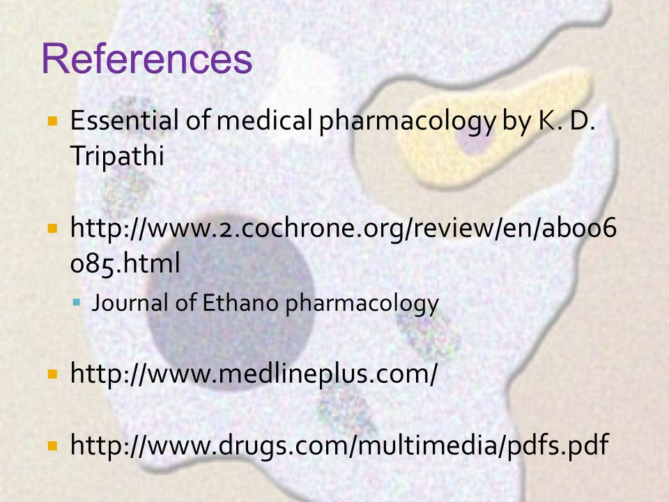  Essential of medical pharmacology by K. D. Tripathi  http://www.2.cochrone.org/review/en/ab006 085.html  Journal of Ethano pharmacology  http://w
