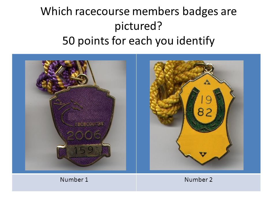 Which racecourse members badges are pictured? 50 points for each you identify Number 1Number 2