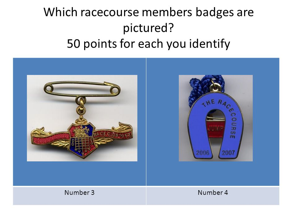 Which racecourse members badges are pictured? 50 points for each you identify Number 3Number 4