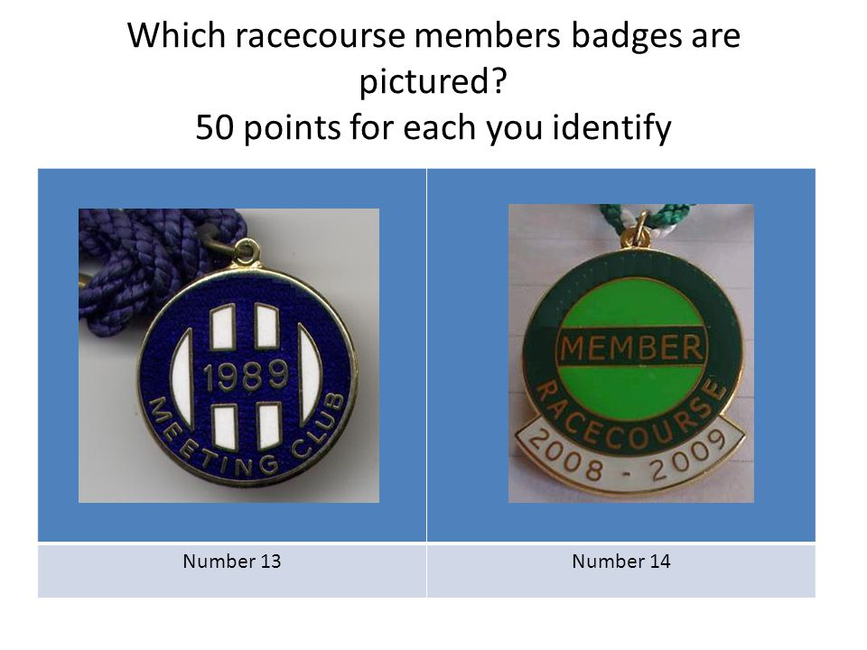 Which racecourse members badges are pictured? 50 points for each you identify Number 13Number 14