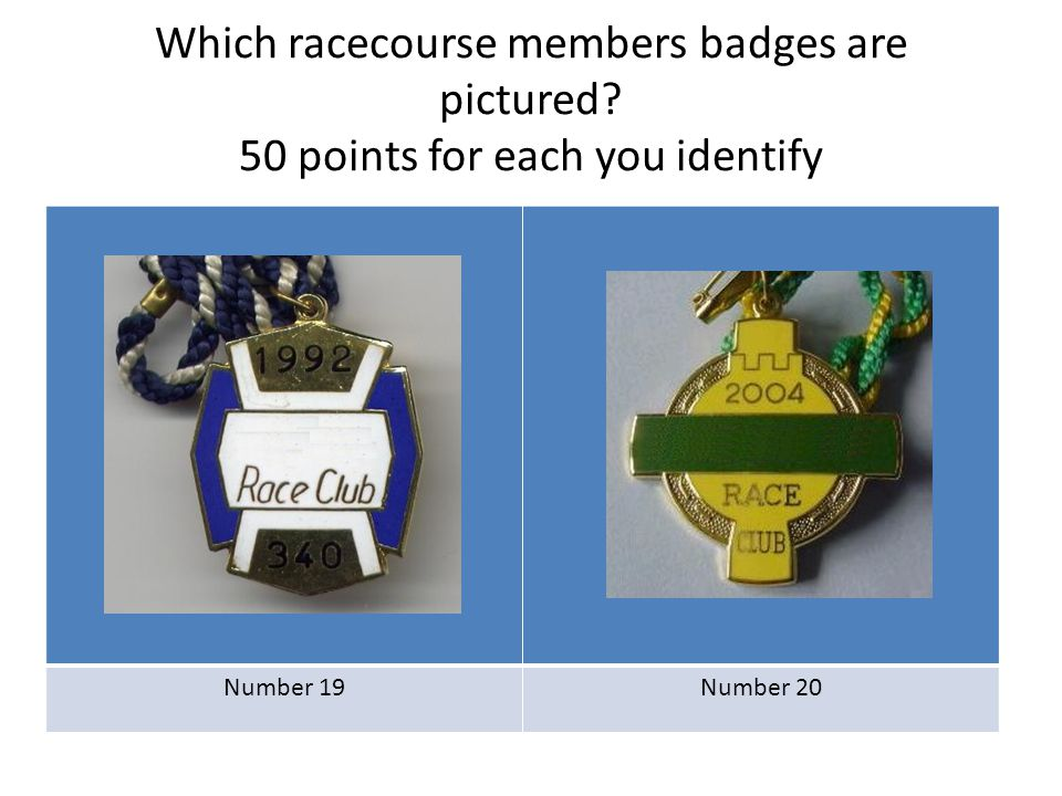 Which racecourse members badges are pictured? 50 points for each you identify Number 19Number 20