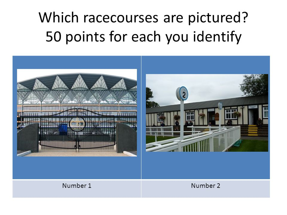 Which racecourses are pictured? 50 points for each you identify Number 1Number 2